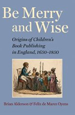 Be Merry and Wise: Origins of Children's Book Publishing in England 1650–1850