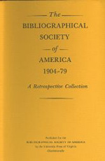 The Bibliographical Society of America , 1904–79: A Retrospective Collection