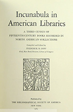 Incunabula in American Libraries: A Third Census of Fifteenth-Century Books Recorded in North American Collections