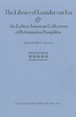 The Library of Leander van Ess and the Earliest American Collections of Reformation Pamphlets